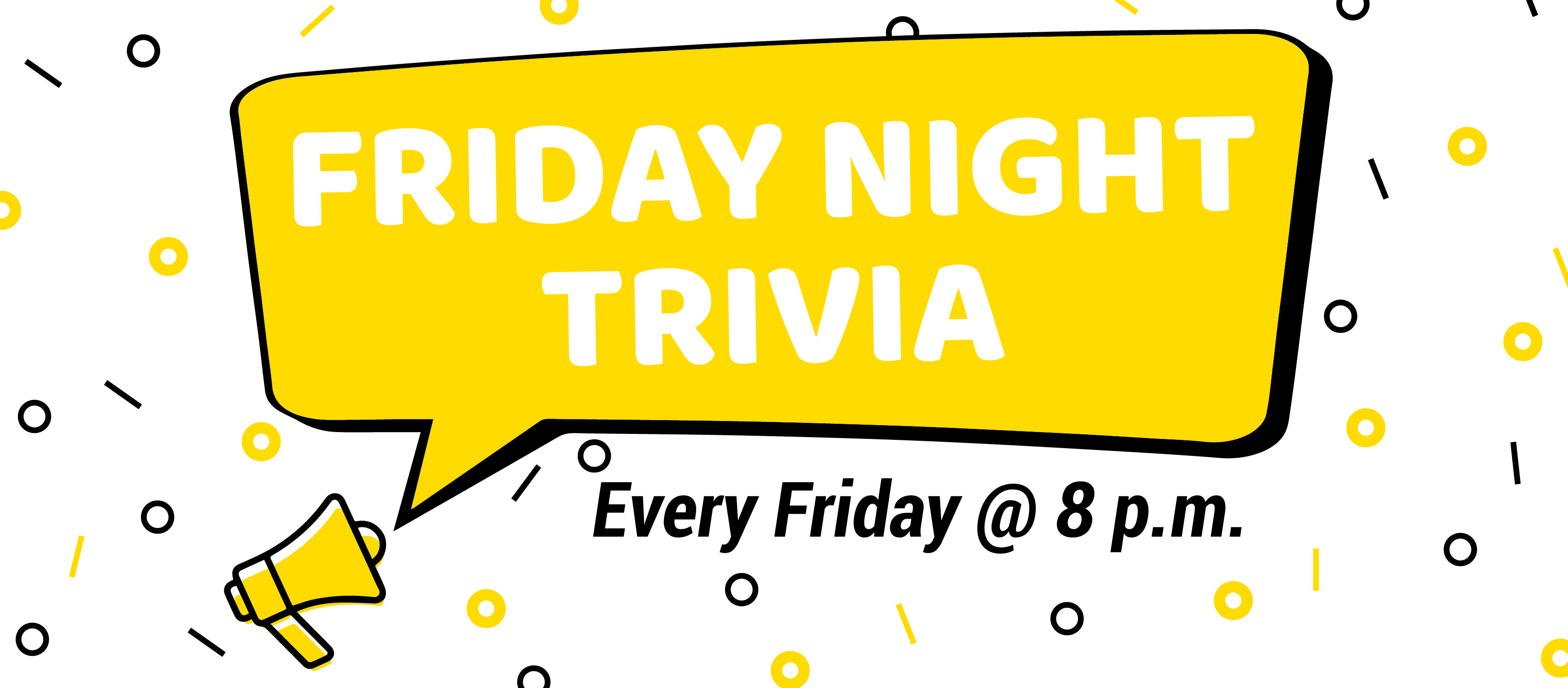 Friday Night Trivia Every Friday @ 8 p.m.
