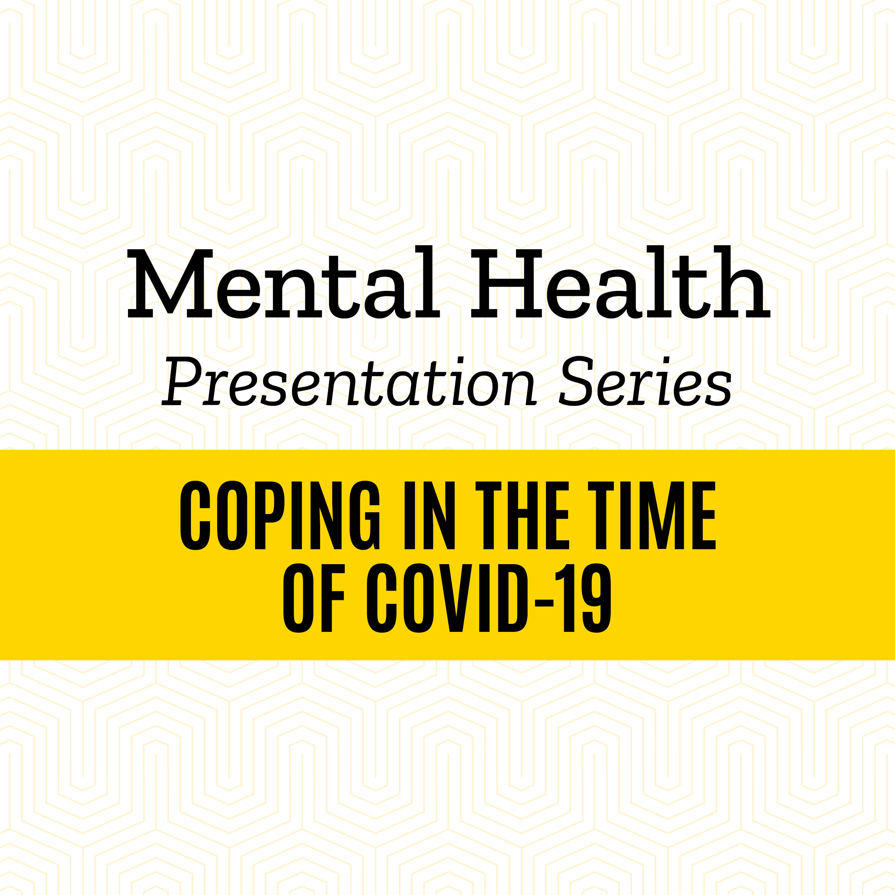 Mental Health Presentation Series: Coping in the time of COVID-19
