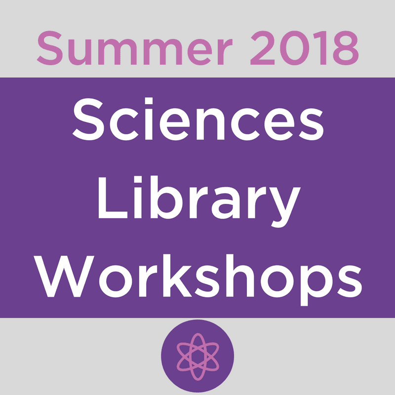 Summer 2018 Workshops in the Sciences Library