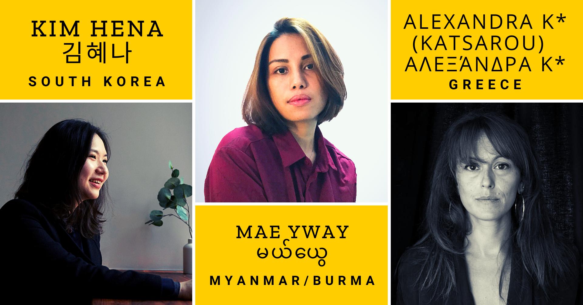 Headshots of three women with their name in English plus their name in original non-Roman script and country of origin under each: Kim Hena, South Korea; Mae Yway, Myanmar/Burma; Alexandra K* (Katsarou), Greece