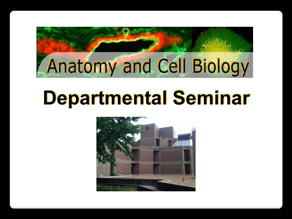 Anatomy & Cell Biology Seminar