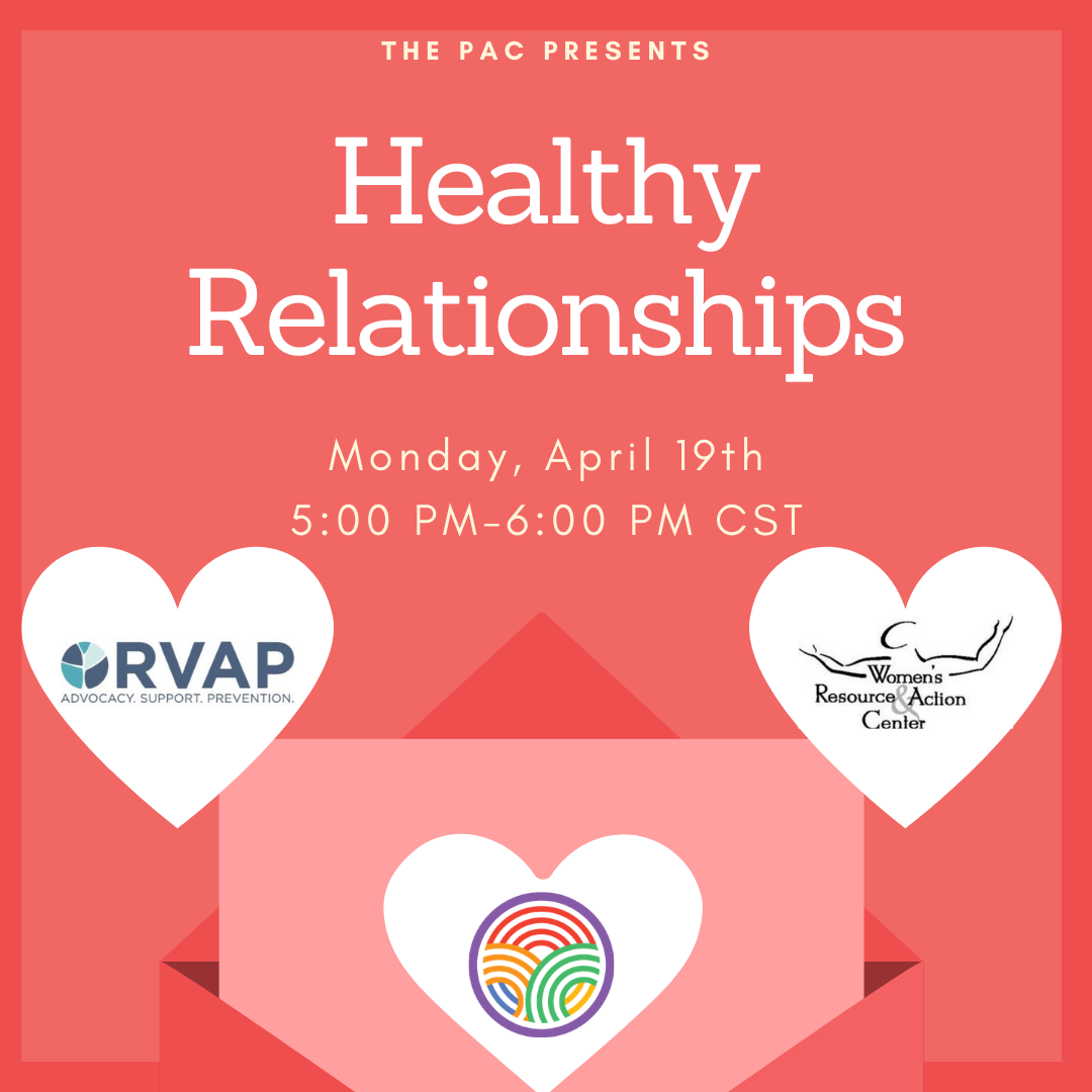 The PAC Presents: Healthy Relationships   Monday, April 19th   5:00 PM-6:00 PM CST