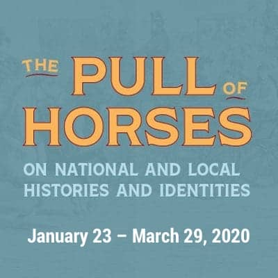 The Pull of Horses on National and Local Histories and Identities (23 January - 29 March 2020)