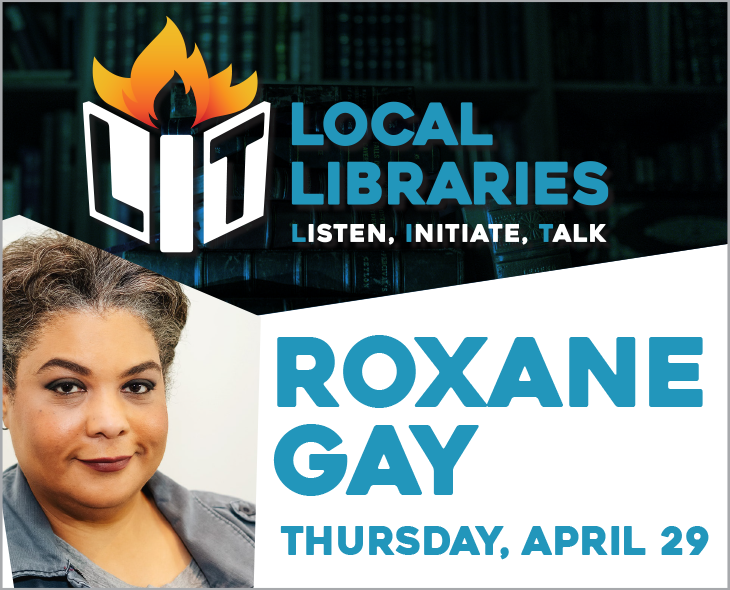 Local Libraries LIT: Roxane Gay