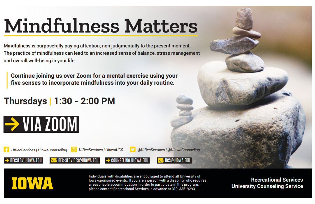 mindfulness matters. Continue joining us over Zoom for a mental exercise using your five sense to incorporate mindfulness into your daily routine. Thursdays 1:30-2:00 pm. Via Zoom.
