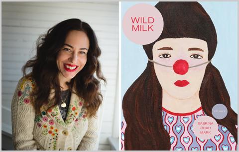 Wild Milk, by Sabrina Orah Mark