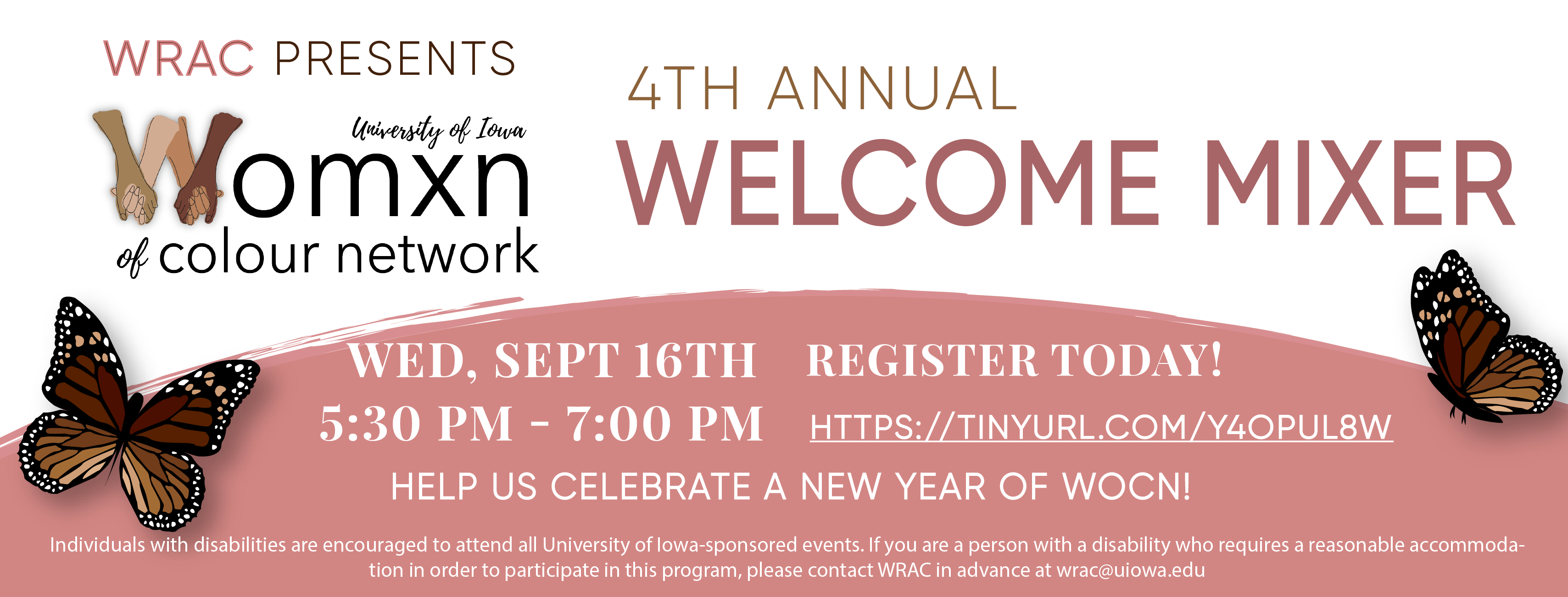 "Pink and white flyer with skin-toned butterfly. Text reads: ""WRAC presents: Womxn of colour network 4th annual welcome mixer. A virtual event. Wednesday, September 16th, 5:30-7PM. Register today: https://tinyurl.com/y4opul8w. Help us celebrate!"